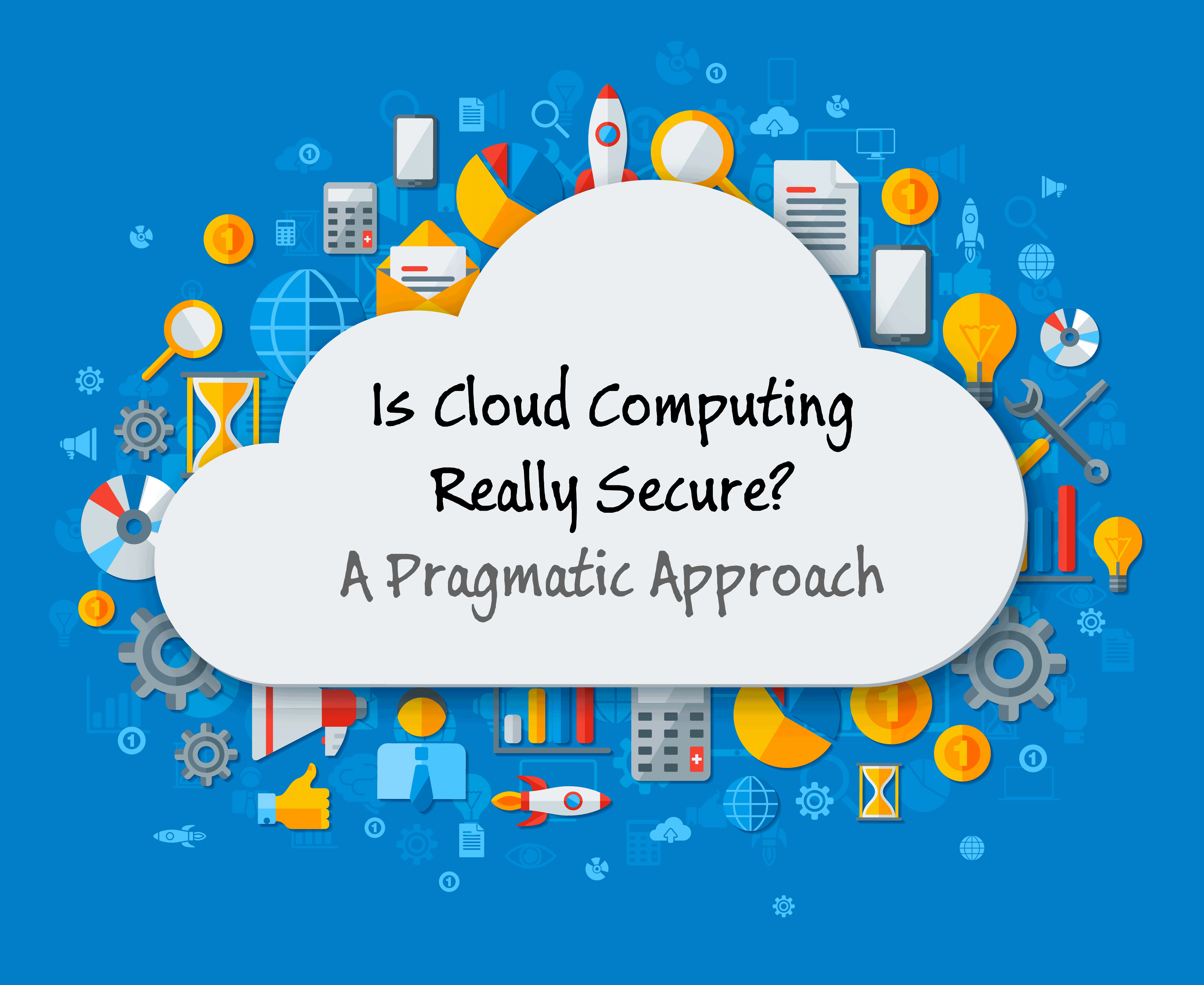 Is Cloud Computing Really Secure? A Pragmatic Approach